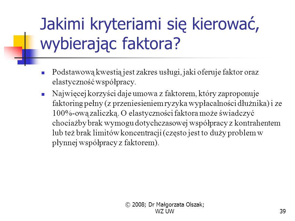 © 2008; Dr Małgorzata Olszak; WZ UW39 Jakimi kryteriami się kierować, wybierając faktora.
