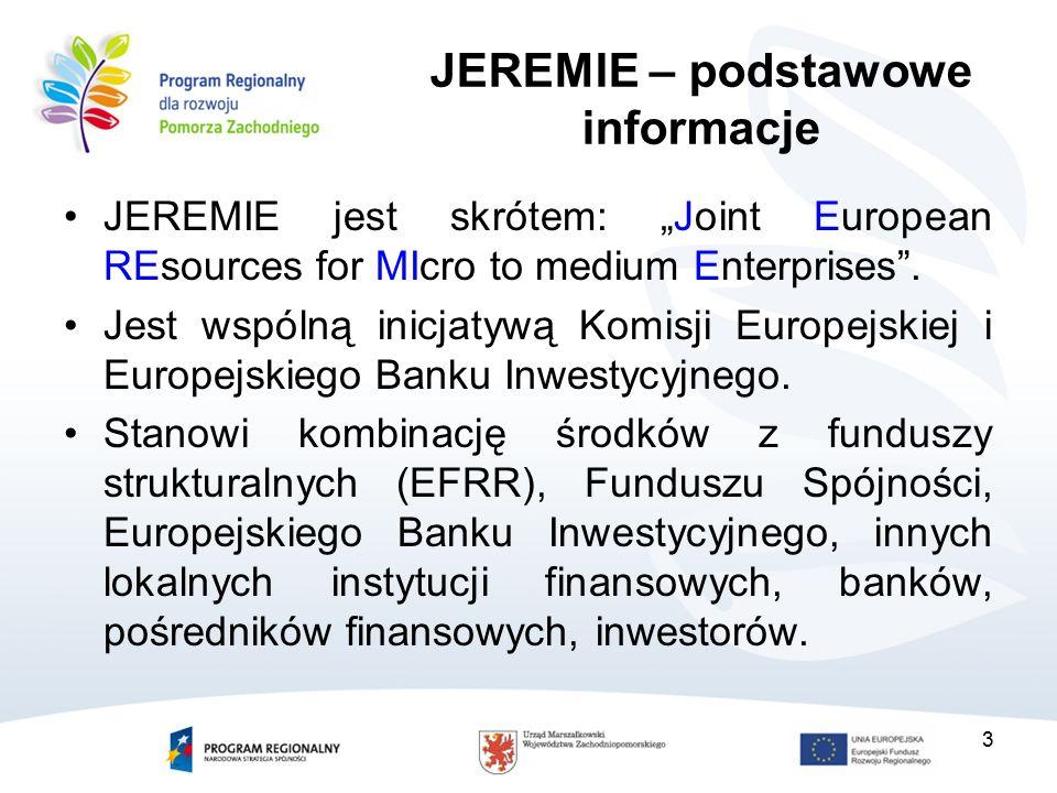 """3 JEREMIE – podstawowe informacje JEREMIE jest skrótem: """"Joint European REsources for MIcro to medium Enterprises"""". Jest wspólną inicjatywą Komisji Eu"""