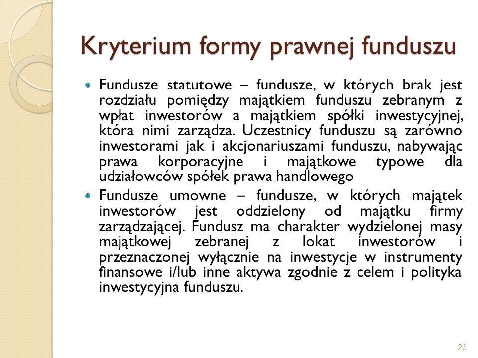Kryterium formy prawnej funduszu Fundusze statutowe – fundusze, w których brak jest rozdziału pomiędzy majątkiem funduszu zebranym z wpłat inwestorów