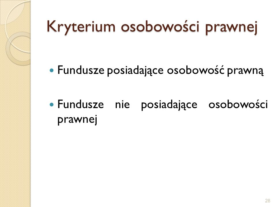Kryterium osobowości prawnej Fundusze posiadające osobowość prawną Fundusze nie posiadające osobowości prawnej 28