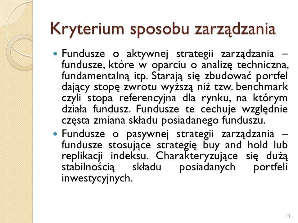 Kryterium sposobu zarządzania Fundusze o aktywnej strategii zarządzania – fundusze, które w oparciu o analizę techniczna, fundamentalną itp. Starają s