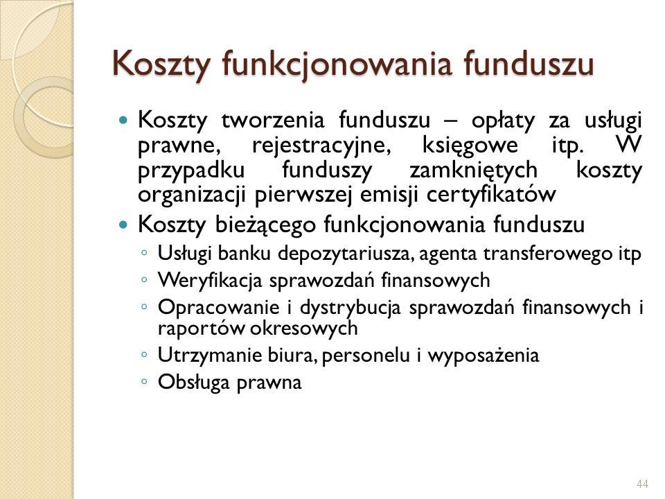 Koszty funkcjonowania funduszu Koszty tworzenia funduszu – opłaty za usługi prawne, rejestracyjne, księgowe itp. W przypadku funduszy zamkniętych kosz