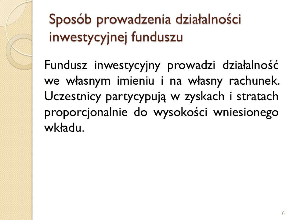 Sposób prowadzenia działalności inwestycyjnej funduszu Fundusz inwestycyjny prowadzi działalność we własnym imieniu i na własny rachunek. Uczestnicy p
