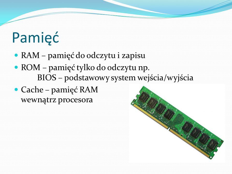 Pamięć RAM – pamięć do odczytu i zapisu ROM – pamięć tylko do odczytu np. BIOS – podstawowy system wejścia/wyjścia Cache – pamięć RAM wewnątrz proceso