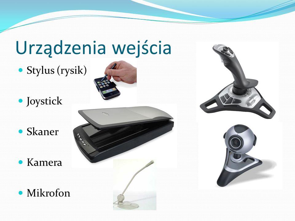 Urządzenia wejścia Stylus (rysik) Joystick Skaner Kamera Mikrofon