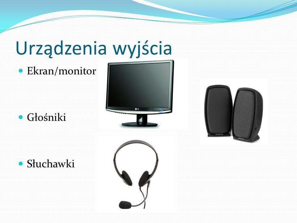 Urządzenia wyjścia Ekran/monitor Głośniki Słuchawki