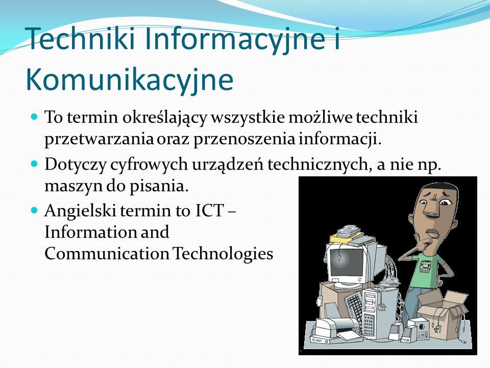 Techniki Informacyjne i Komunikacyjne To termin określający wszystkie możliwe techniki przetwarzania oraz przenoszenia informacji. Dotyczy cyfrowych u