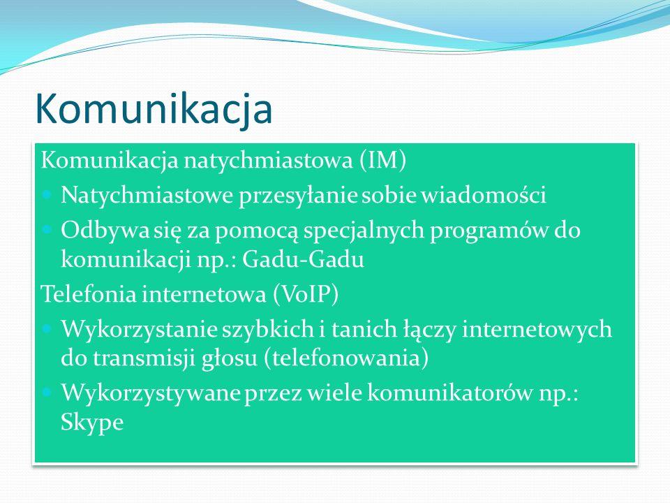 Komunikacja Komunikacja natychmiastowa (IM) Natychmiastowe przesyłanie sobie wiadomości Odbywa się za pomocą specjalnych programów do komunikacji np.: