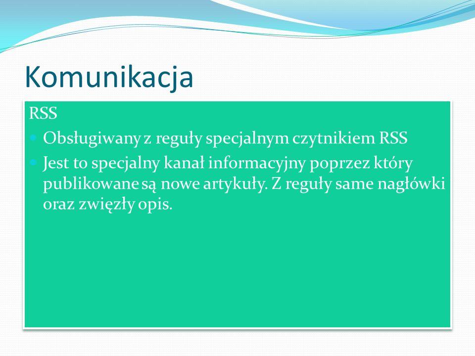 Komunikacja RSS Obsługiwany z reguły specjalnym czytnikiem RSS Jest to specjalny kanał informacyjny poprzez który publikowane są nowe artykuły.