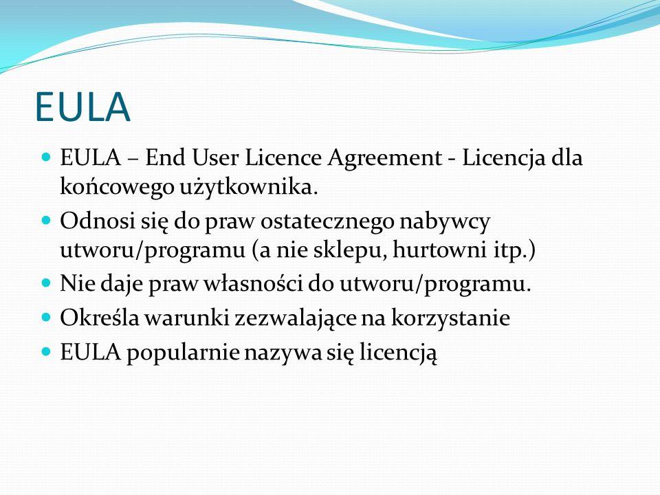 EULA EULA – End User Licence Agreement - Licencja dla końcowego użytkownika. Odnosi się do praw ostatecznego nabywcy utworu/programu (a nie sklepu, hu