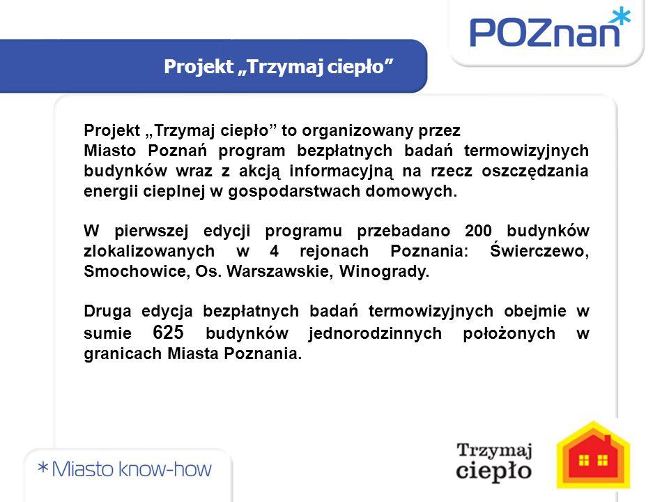 """Projekt """"Trzymaj ciepło to organizowany przez Miasto Poznań program bezpłatnych badań termowizyjnych budynków wraz z akcją informacyjną na rzecz oszczędzania energii cieplnej w gospodarstwach domowych."""