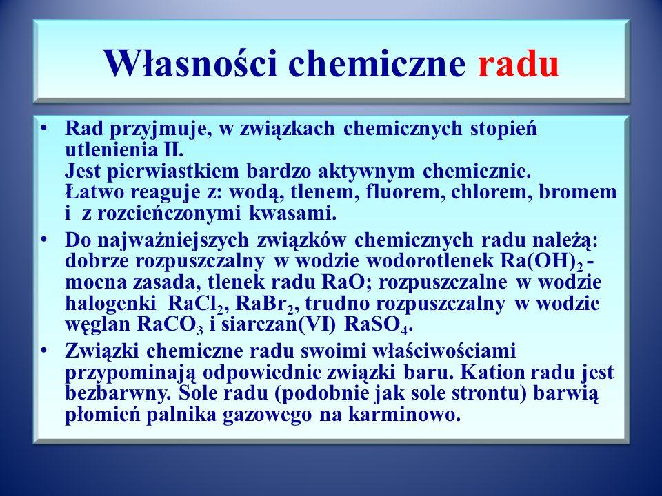 Właściwości radu Dane fizykochemiczne: Rad to promieniotwórczy pierwiastek 2 grupy układu okresowego (berylowiec). Liczba atomowa 88, liczba masowa na
