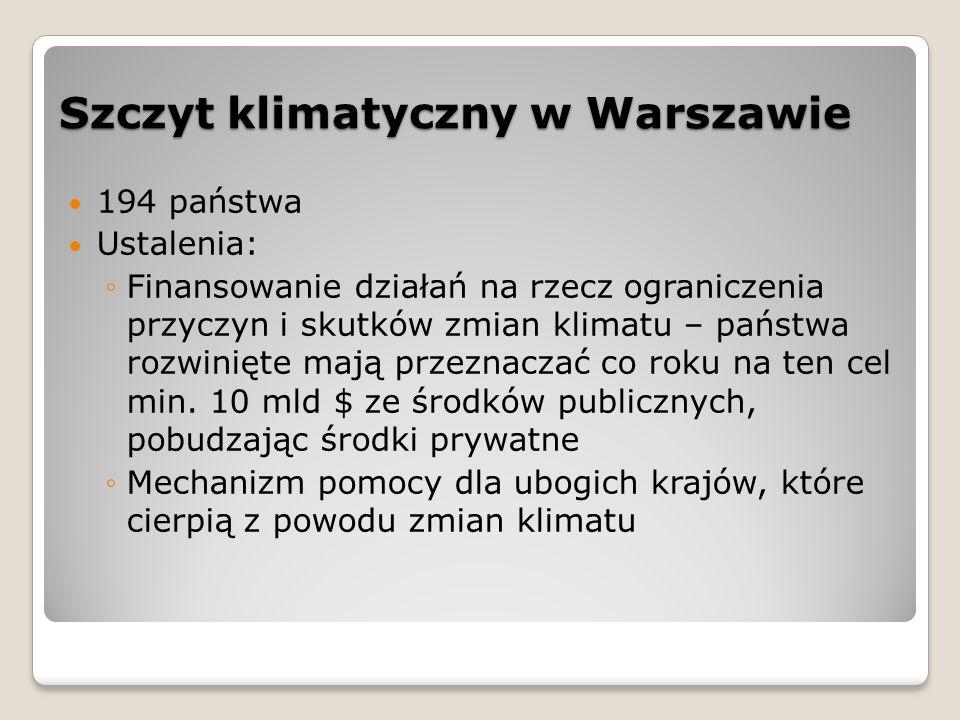 Szczyt klimatyczny w Warszawie 194 państwa Ustalenia: ◦Finansowanie działań na rzecz ograniczenia przyczyn i skutków zmian klimatu – państwa rozwinięt
