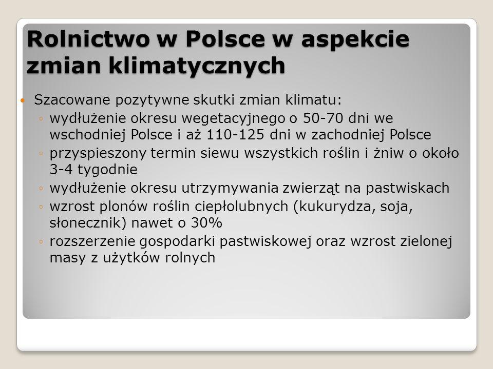 Rolnictwo w Polsce w aspekcie zmian klimatycznych Szacowane pozytywne skutki zmian klimatu: ◦wydłużenie okresu wegetacyjnego o 50-70 dni we wschodniej
