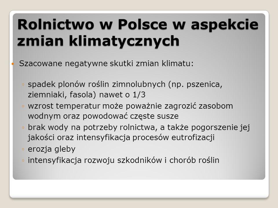 Rolnictwo w Polsce w aspekcie zmian klimatycznych Szacowane negatywne skutki zmian klimatu: ◦spadek plonów roślin zimnolubnych (np. pszenica, ziemniak