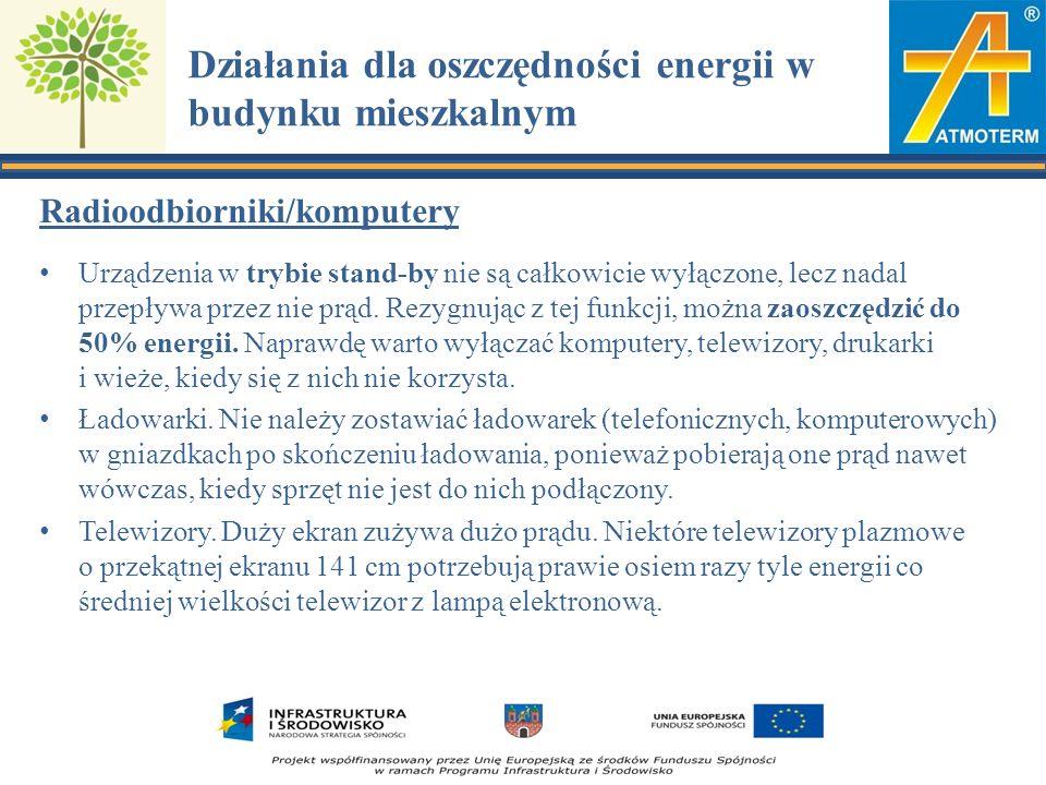 Działania dla oszczędności energii w budynku mieszkalnym Radioodbiorniki/komputery Urządzenia w trybie stand-by nie są całkowicie wyłączone, lecz nadal przepływa przez nie prąd.
