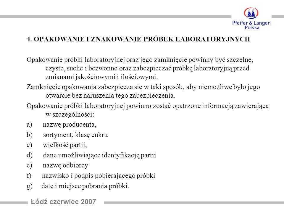 4. OPAKOWANIE I ZNAKOWANIE PRÓBEK LABORATORYJNYCH Opakowanie próbki laboratoryjnej oraz jego zamknięcie powinny być szczelne, czyste, suche i bezwonne