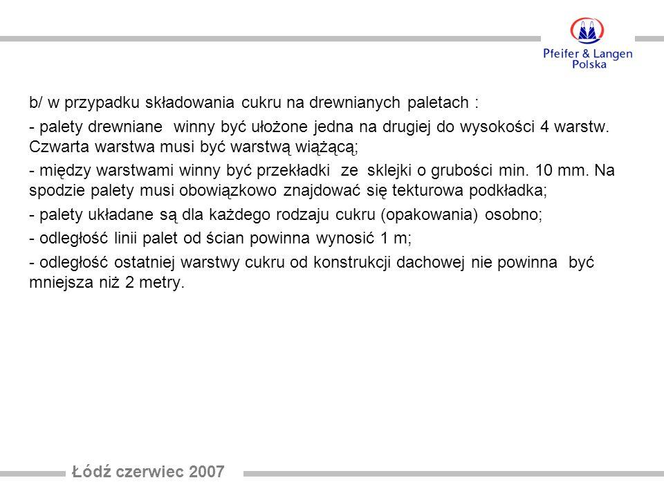 b/ w przypadku składowania cukru na drewnianych paletach : - palety drewniane winny być ułożone jedna na drugiej do wysokości 4 warstw.