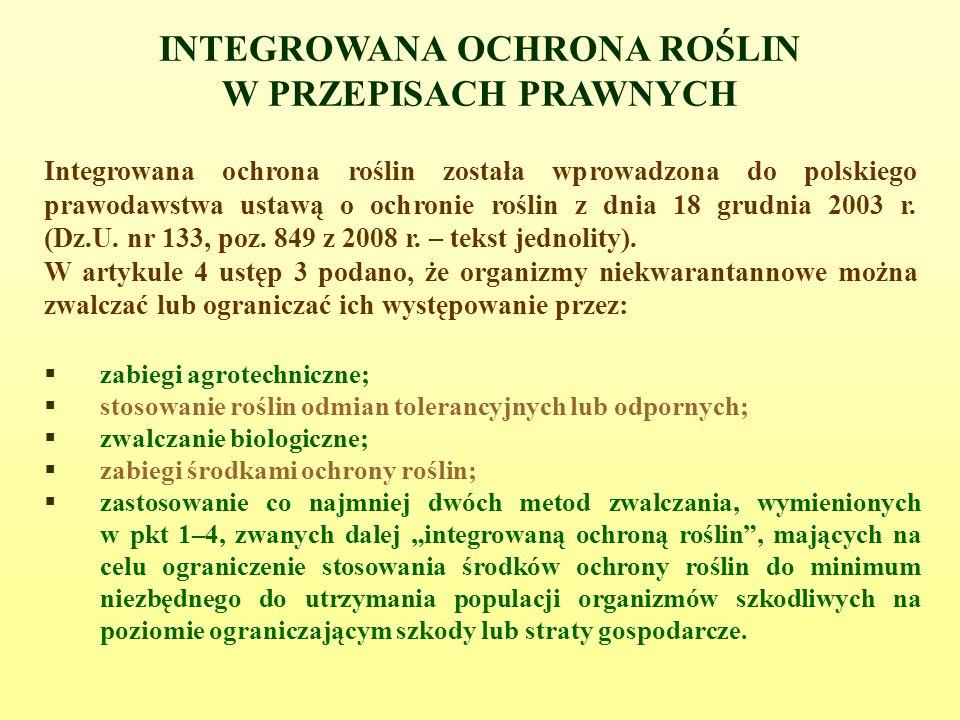 INTEGROWANA OCHRONA ROŚLIN W PRZEPISACH PRAWNYCH Integrowana ochrona roślin została wprowadzona do polskiego prawodawstwa ustawą o ochronie roślin z dnia 18 grudnia 2003 r.