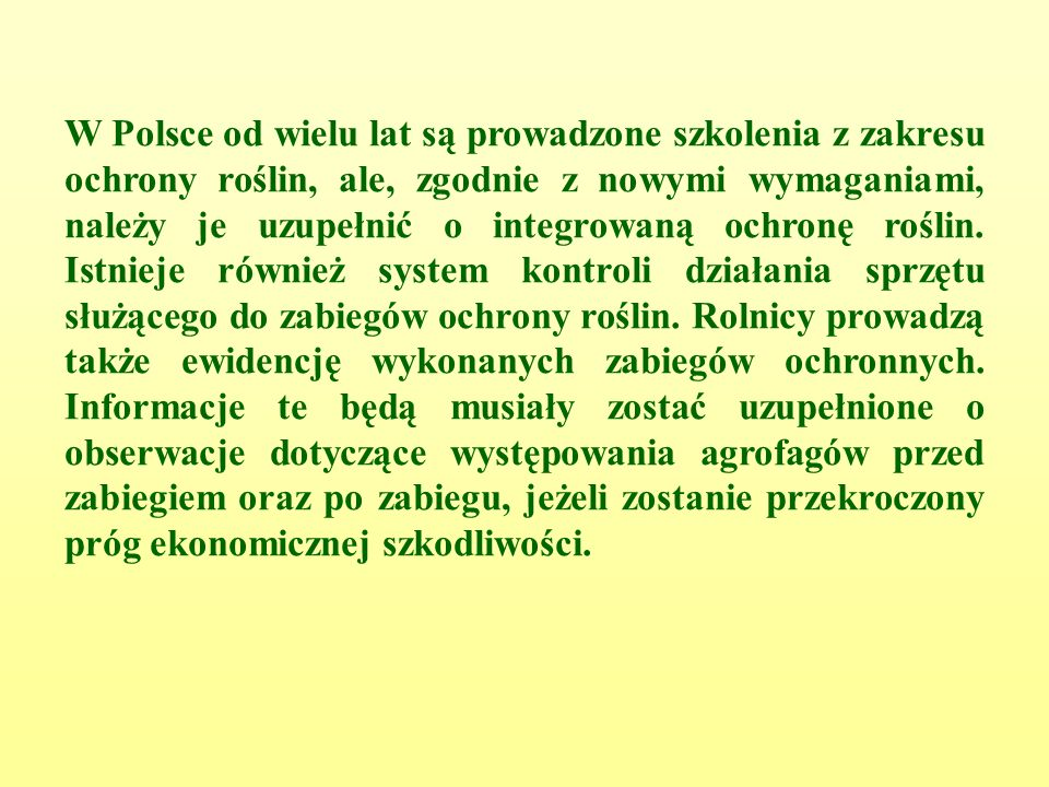 W Polsce od wielu lat są prowadzone szkolenia z zakresu ochrony roślin, ale, zgodnie z nowymi wymaganiami, należy je uzupełnić o integrowaną ochronę roślin.