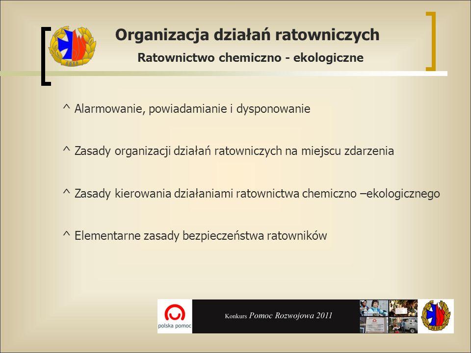 Organizacja działań ratowniczych Ratownictwo chemiczno - ekologiczne ^ Alarmowanie, powiadamianie i dysponowanie ^ Zasady organizacji działań ratownic