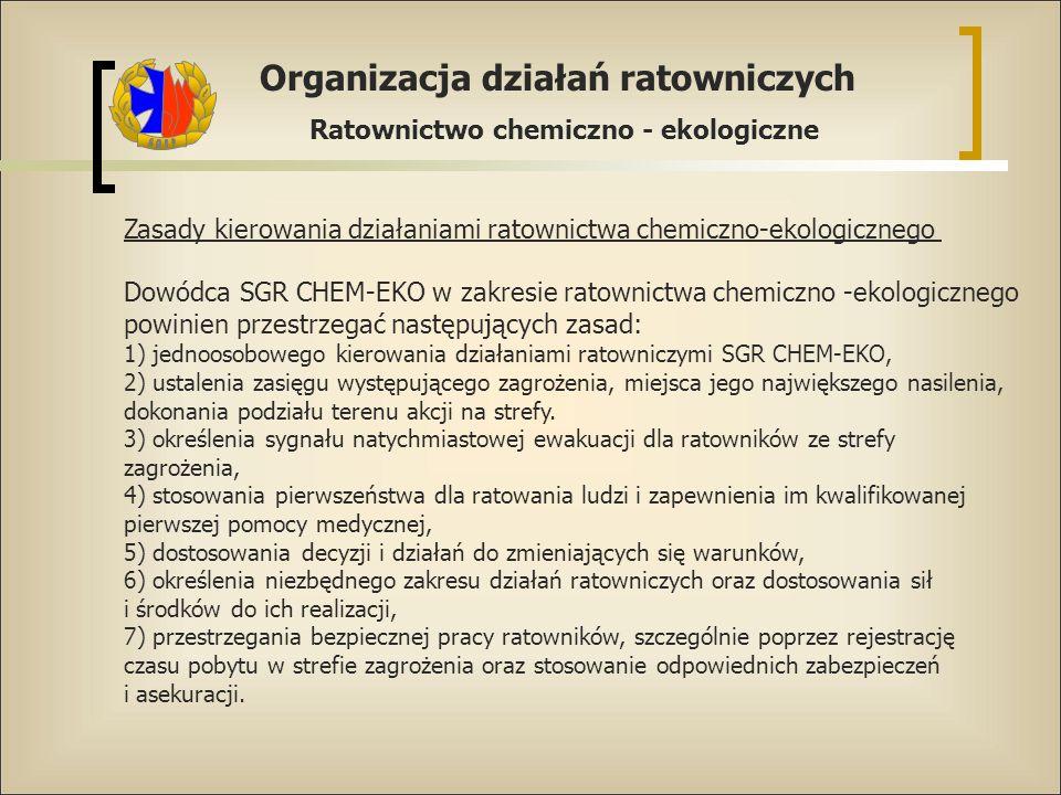 Organizacja działań ratowniczych Ratownictwo chemiczno - ekologiczne Zasady kierowania działaniami ratownictwa chemiczno-ekologicznego Dowódca SGR CHE