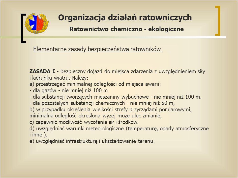 Organizacja działań ratowniczych Ratownictwo chemiczno - ekologiczne Elementarne zasady bezpieczeństwa ratowników ZASADA I - bezpieczny dojazd do miej