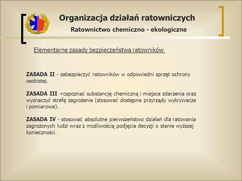 Organizacja działań ratowniczych Ratownictwo chemiczno - ekologiczne Elementarne zasady bezpieczeństwa ratowników ZASADA II - zabezpieczyć ratowników