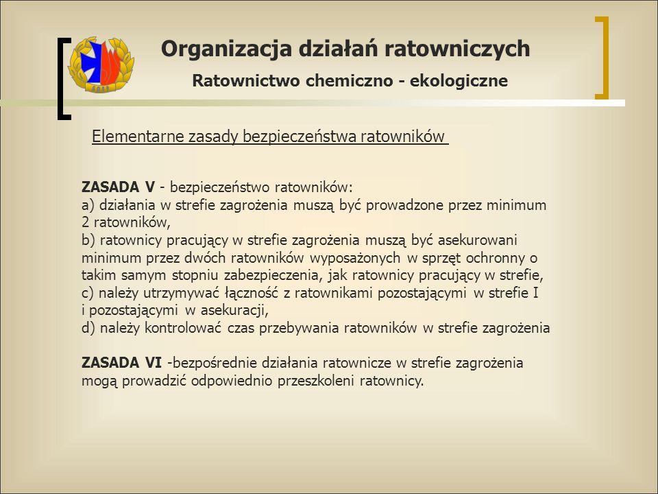Organizacja działań ratowniczych Ratownictwo chemiczno - ekologiczne Elementarne zasady bezpieczeństwa ratowników ZASADA V - bezpieczeństwo ratowników