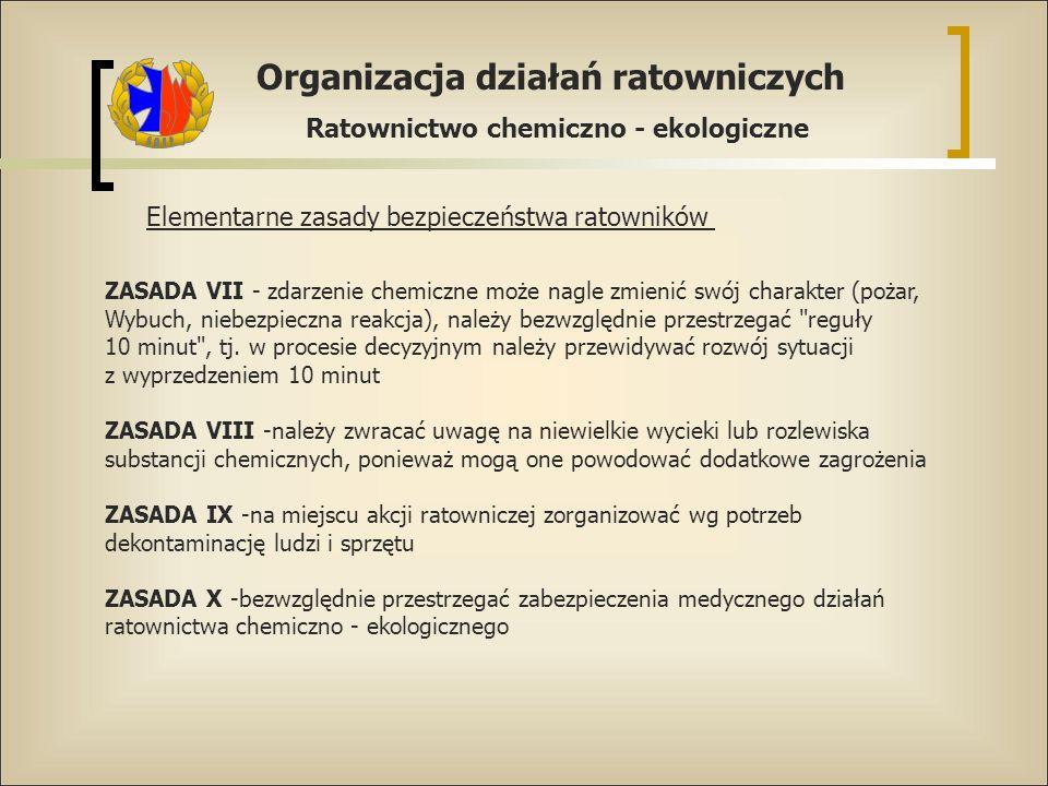 Organizacja działań ratowniczych Ratownictwo chemiczno - ekologiczne Elementarne zasady bezpieczeństwa ratowników ZASADA VII - zdarzenie chemiczne moż