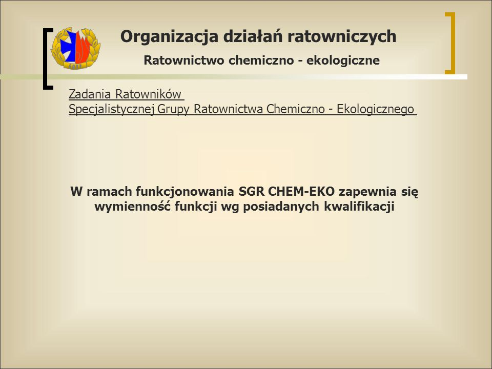 Organizacja działań ratowniczych Ratownictwo chemiczno - ekologiczne Zadania Ratowników Specjalistycznej Grupy Ratownictwa Chemiczno - Ekologicznego W