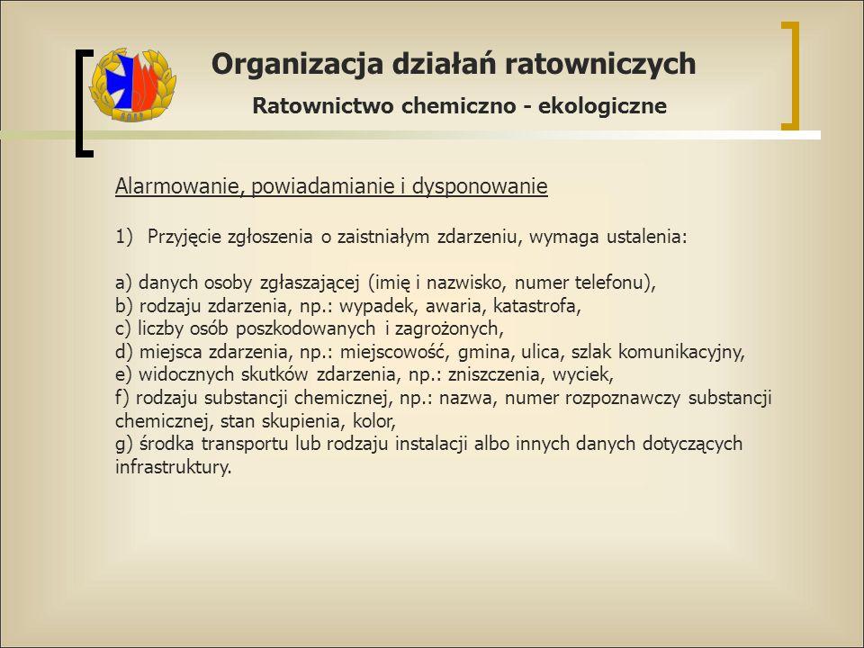 Organizacja działań ratowniczych Ratownictwo chemiczno - ekologiczne Alarmowanie, powiadamianie i dysponowanie 1)Przyjęcie zgłoszenia o zaistniałym zd