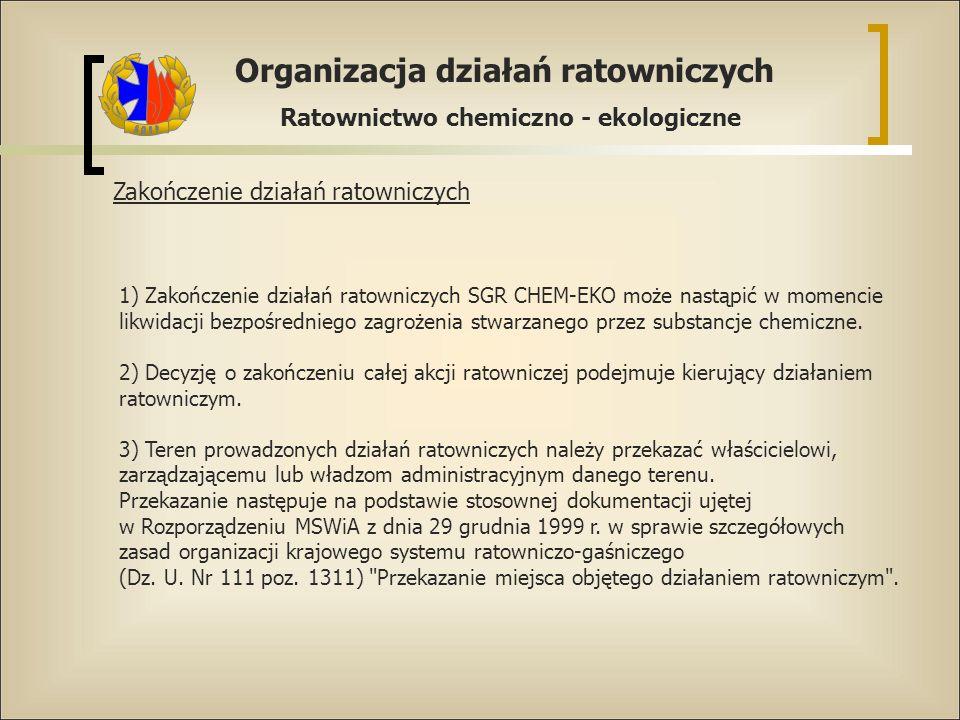 Organizacja działań ratowniczych Ratownictwo chemiczno - ekologiczne Zakończenie działań ratowniczych 1) Zakończenie działań ratowniczych SGR CHEM-EKO