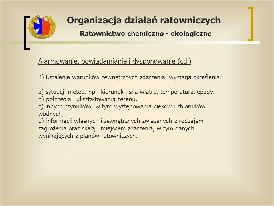 Organizacja działań ratowniczych Ratownictwo chemiczno - ekologiczne Alarmowanie, powiadamianie i dysponowanie (cd.) 2) Ustalenie warunków zewnętrznyc