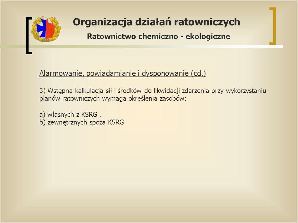Organizacja działań ratowniczych Ratownictwo chemiczno - ekologiczne Alarmowanie, powiadamianie i dysponowanie (cd.) 3) Wstępna kalkulacja sił i środk