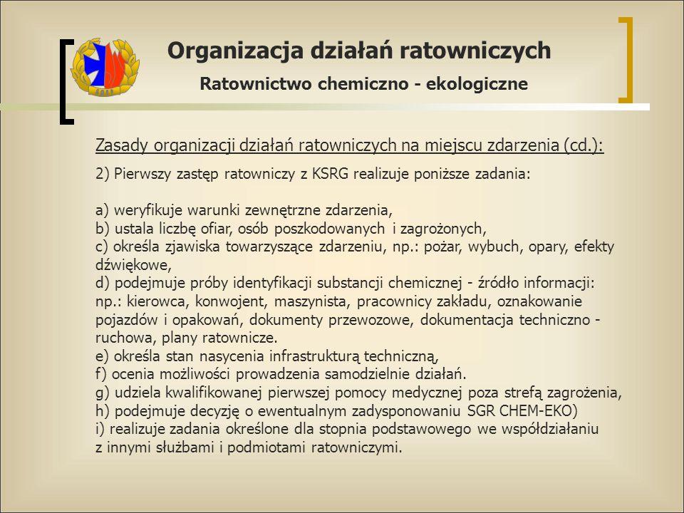 Organizacja działań ratowniczych Ratownictwo chemiczno - ekologiczne Zasady organizacji działań ratowniczych na miejscu zdarzenia (cd.): 2) Pierwszy z