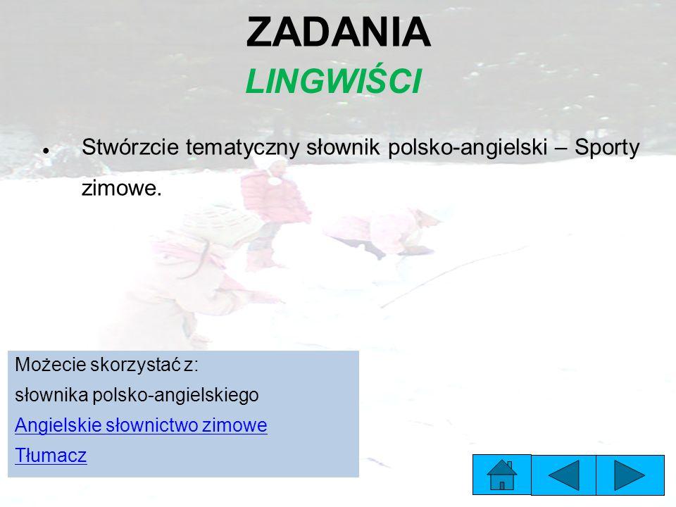ZADANIA LINGWIŚCI Stwórzcie tematyczny słownik polsko-angielski – Sporty zimowe.
