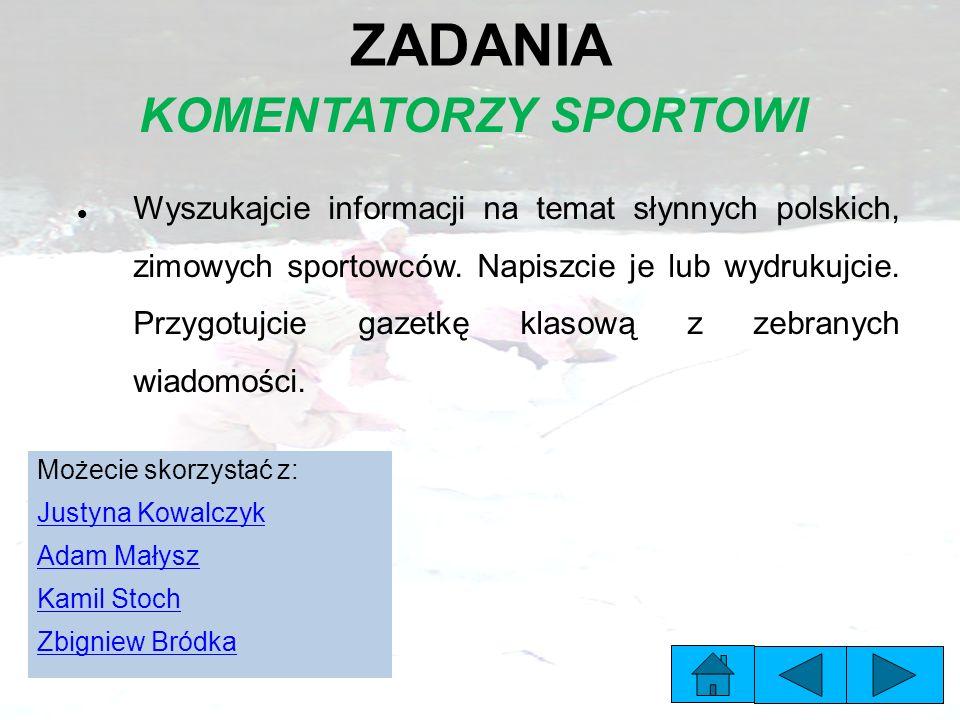 ZADANIA KOMENTATORZY SPORTOWI Wyszukajcie informacji na temat słynnych polskich, zimowych sportowców.