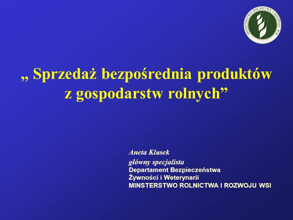 """"""" Sprzedaż bezpośrednia produktów z gospodarstw rolnych Aneta Klusek główny specjalista Departament Bezpieczeństwa Żywności i Weterynarii MINSTERSTWO ROLNICTWA I ROZWOJU WSI"""