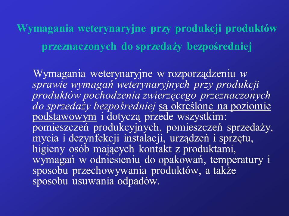 Wymagania weterynaryjne przy produkcji produktów przeznaczonych do sprzedaży bezpośredniej Wymagania weterynaryjne w rozporządzeniu w sprawie wymagań