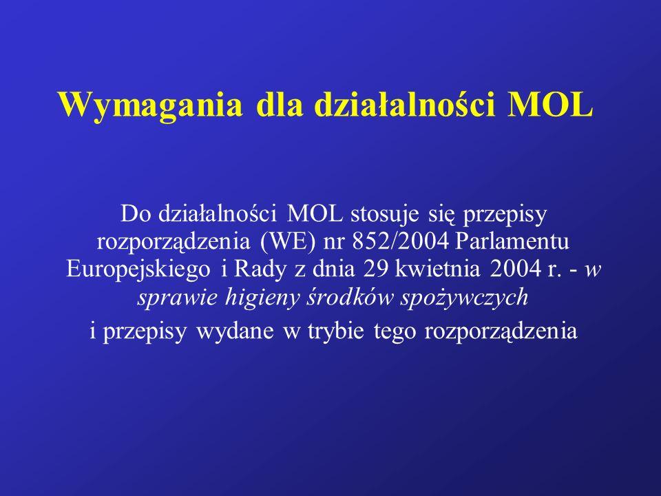Wymagania dla działalności MOL Do działalności MOL stosuje się przepisy rozporządzenia (WE) nr 852/2004 Parlamentu Europejskiego i Rady z dnia 29 kwie