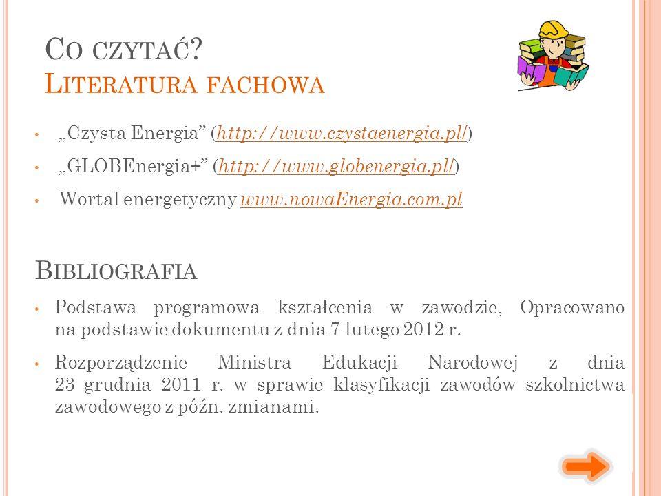 """""""Czysta Energia ( http://www.czystaenergia.pl /) http://www.czystaenergia.pl / """"GLOBEnergia+ ( http://www.globenergia.pl /) http://www.globenergia.pl / Wortal energetyczny www.nowaEnergia.com.pl www.nowaEnergia.com.pl B IBLIOGRAFIA Podstawa programowa kształcenia w zawodzie, Opracowano na podstawie dokumentu z dnia 7 lutego 2012 r."""