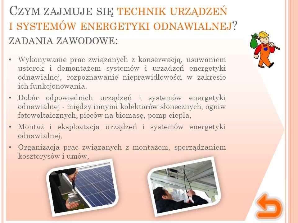 C ZYM ZAJMUJE SIĘ TECHNIK URZĄDZEŃ I SYSTEMÓW ENERGETYKI ODNAWIALNEJ .
