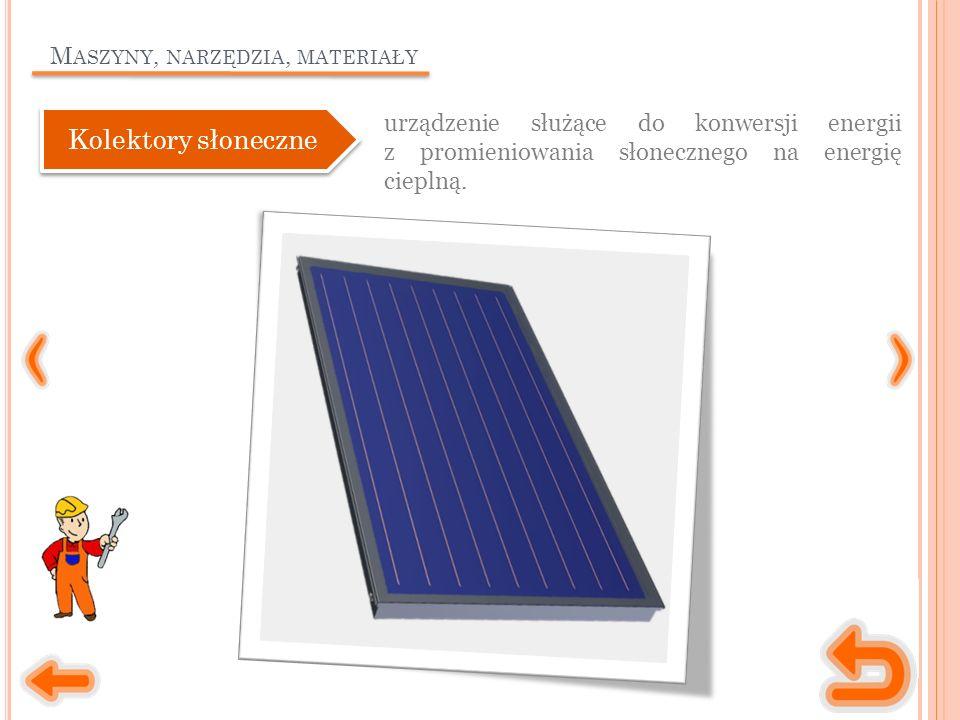 M ASZYNY, NARZĘDZIA, MATERIAŁY urządzenie służące do konwersji energii z promieniowania słonecznego na energię cieplną.