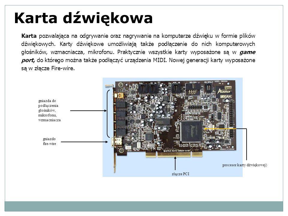 Karta dźwiękowa Karta pozwalająca na odgrywanie oraz nagrywanie na komputerze dźwięku w formie plików dźwiękowych. Karty dźwiękowe umożliwiają także p