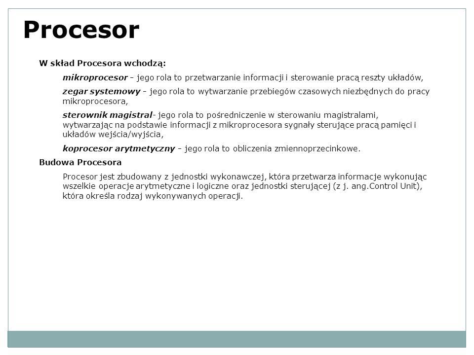 Procesor W skład Procesora wchodzą: mikroprocesor - jego rola to przetwarzanie informacji i sterowanie pracą reszty układów, zegar systemowy - jego ro