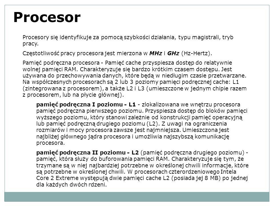 Procesor Procesory się identyfikuje za pomocą szybkości działania, typu magistrali, tryb pracy. Częstotliwość pracy procesora jest mierzona w MHz i GH