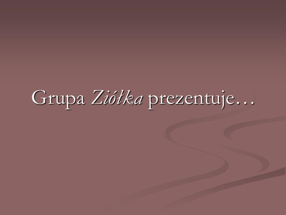 Grupa Ziółka prezentuje…