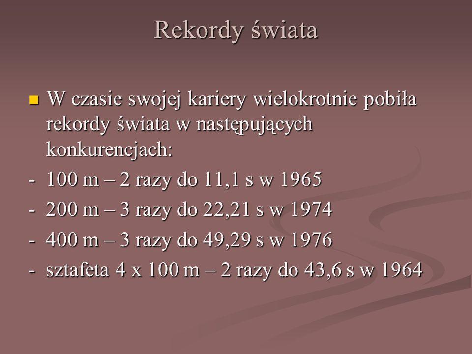 Rekordy świata W czasie swojej kariery wielokrotnie pobiła rekordy świata w następujących konkurencjach: W czasie swojej kariery wielokrotnie pobiła rekordy świata w następujących konkurencjach: - 100 m – 2 razy do 11,1 s w 1965 - 200 m – 3 razy do 22,21 s w 1974 - 400 m – 3 razy do 49,29 s w 1976 - sztafeta 4 x 100 m – 2 razy do 43,6 s w 1964