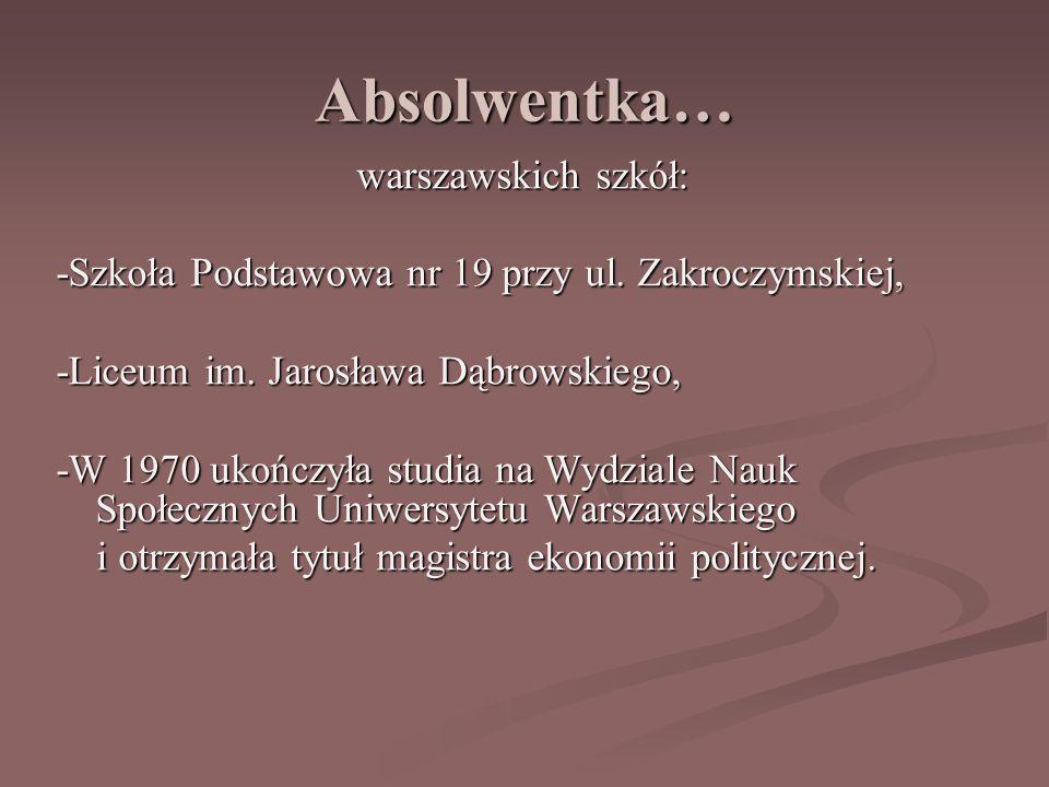 Absolwentka… warszawskich szkół: warszawskich szkół: -Szkoła Podstawowa nr 19 przy ul.